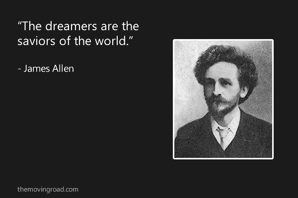 The dreamers are the saviors of the world. - James Allen