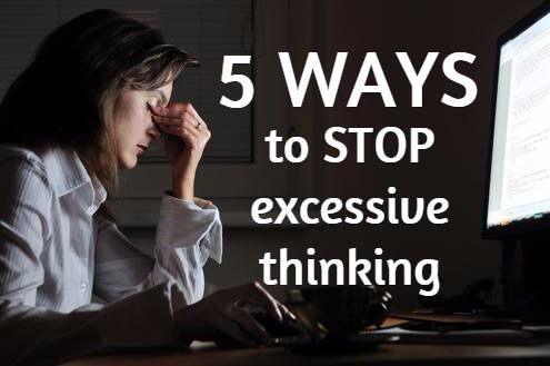5 ways to stop excessive thinking