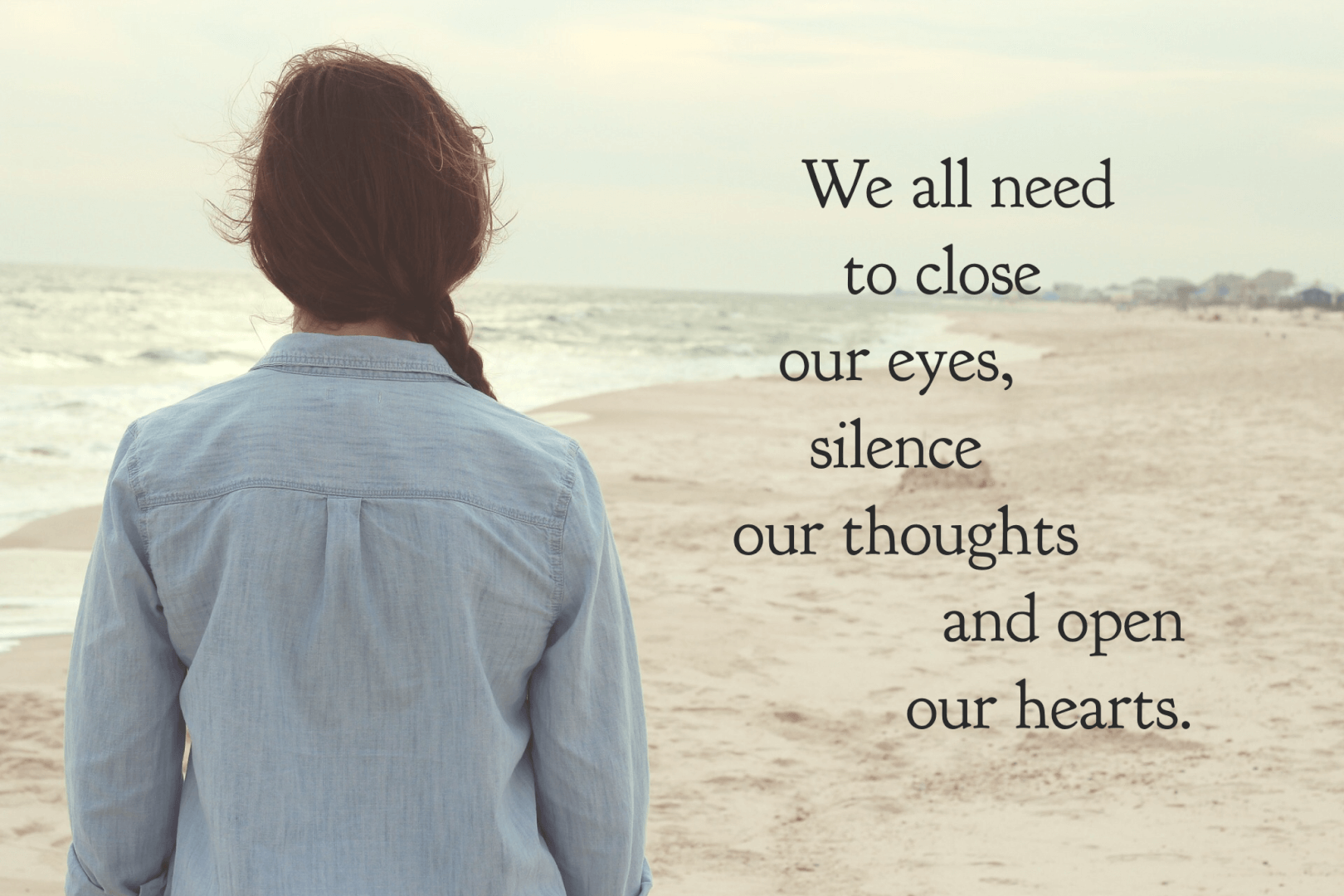 We all need to close our eyes, silence our thoughts and open our hearts