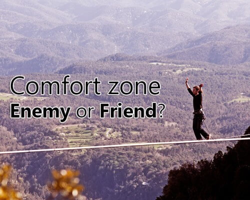 Comfort zone: Enemy or Friend?