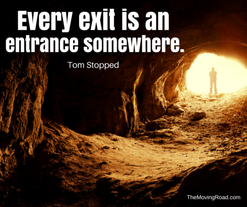 'Every exit is an entrance somewhere.' Tom Stoppard