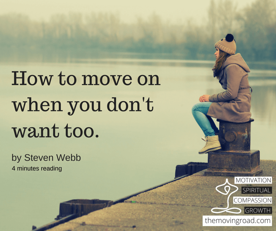 How to move on when you don't want to