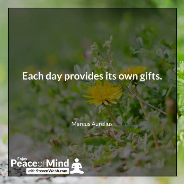 Peace of mind quote - Each day provides its own gifts. - Marcus Aurelius