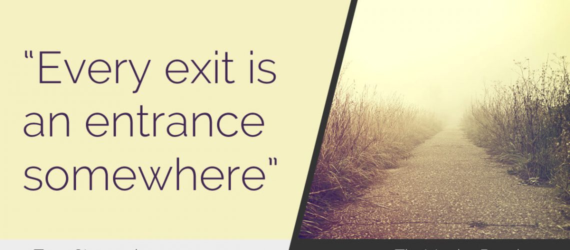 Every exit is an entrance somewhere