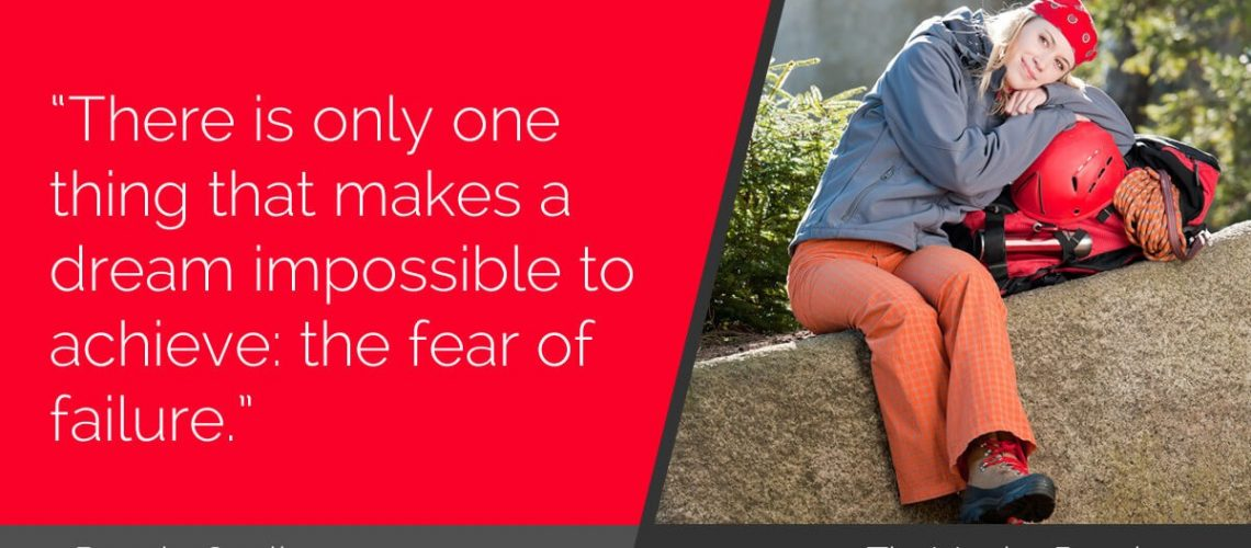 There is only one thing that makes a dream impossible to achieve the fear of failure.
