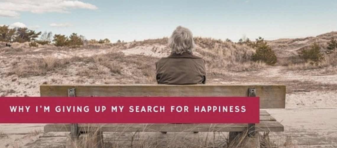 WHY I'M GIVING UP I SEARCH FOR HAPPINESS (3)
