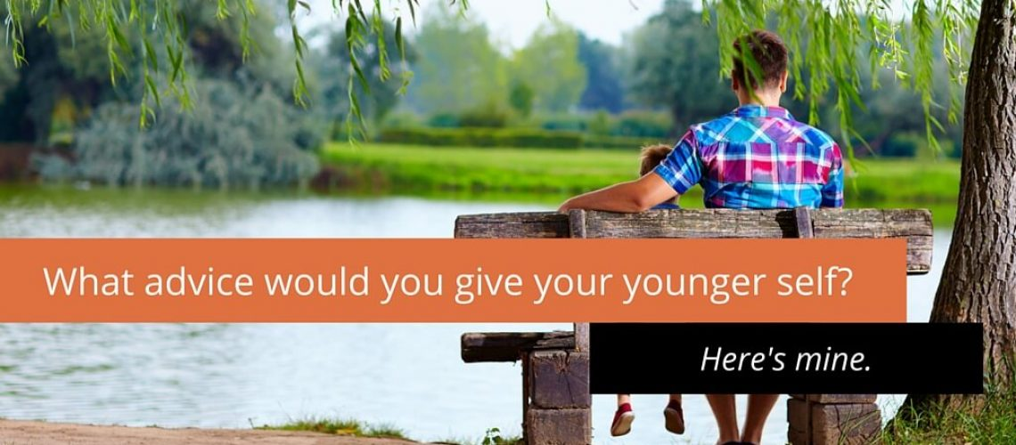 What advice would you give your younger self- (1)