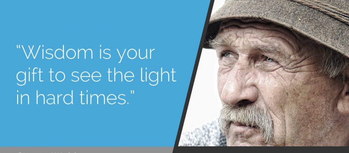 Wisdom is your gift to see the light in hard times